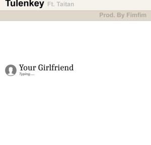 Tulenkey - Your Girlfriend ft. Titan